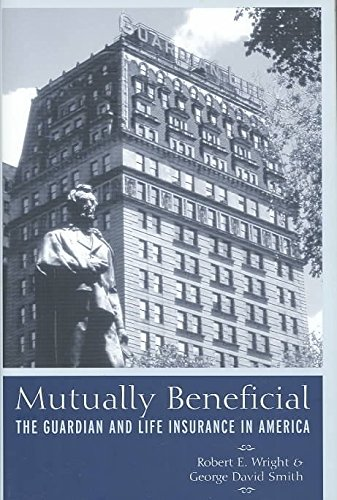 mutually-beneficial-the-guardian-and-life-insurance-in-america-by-author-robert-e-wright-published-o