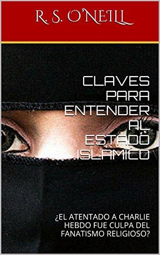 CLAVES PARA ENTENDER AL ESTADO ISLÁMICO: ¿EL ATENTADO A CHARLIE HEBDO FUE CULPA DEL FANATISMO RELIGIOSO?