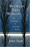Between Two Worlds: The Challenge of Preaching Today: The Art of Preaching in the Twentieth Century (Studies and Documents)