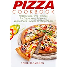 Pizza Cookbook: 50 Delicious Pizza Recipes: Try These Keto, Paleo and Vegan Pizza Recipes for Weight Loss (English Edition)