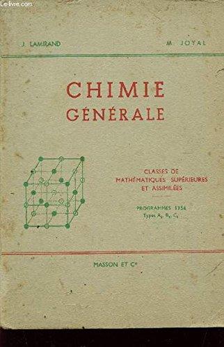 CHIMIE GENERALE / CLASSES DE MATHEMATIQUES SUPERIEURES ET ASSIMILIEES - PROGRAMMES 1956 - TYPES A1, B1, C1.