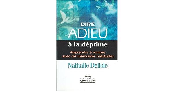 Amazon Fr Dire Adieu A La Deprime Delisle Nathalie Livres