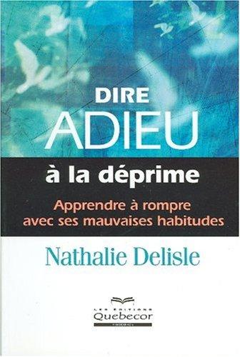Dire adieu à la déprime par Nathalie Delisle