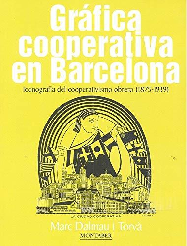 Gráfica cooperativa en Barcelona. Iconografía del cooperativismo obrero (1875-19 (Montaber)