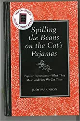 Spilling the Beans on the Cat's Pajamas: Popular Expressions-What They Mean and How We Got Them by Judy Parkinson (2010-09-30)