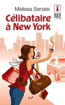 Célibataire à New York (Red Dress Ink t. 2) par [Senate, Melissa]
