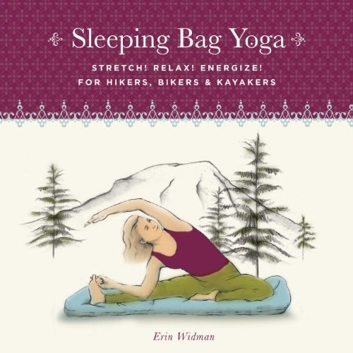 Preisvergleich Produktbild Sleeping Bag Yoga, Updated Edition: Stretch! Relax! Energize! For Hikers, Bikers & Kayakers by Erin Widman (2008-05-06)