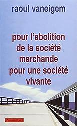 Pour l'abolition de la société marchande pour une société vivante