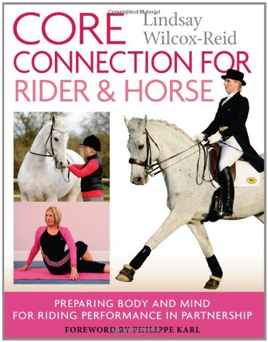 Core Connection for Rider & Horse: Preparing Body and Mind for Riding Performance in Partnership por Lindsay Wilcox-Reid