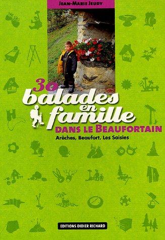 30 balades en famille dans le Beaufortain : Arèches, Beaufort, Les Saisies par Jean-Marie Jeudy