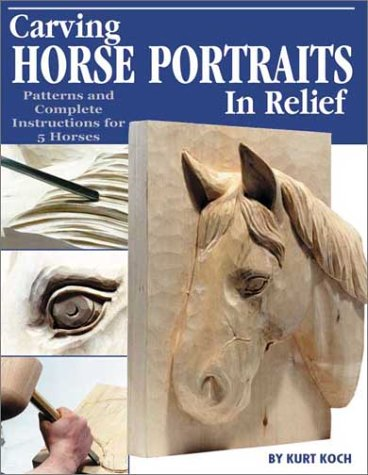Carving Horse Portraits in Relief: Patterns and Complete Instructions for 5 Horses: Patterns and Complete Instruction for Five Horses