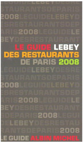 Le guide Lebey des restaurants de Paris 2008