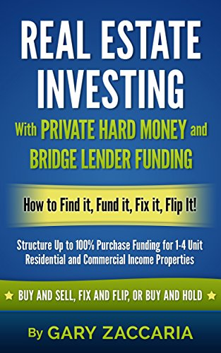 Real Estate Investing With Private Hard Money and Bridge Lender Funding: How to Find It, Fund It, Fix It, Flip It! (English Edition) Hard Money Real Estate