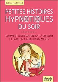 Petites histoires hypnotiques du soir - Comment aider son enfant à grandir... par Sabrina Feret Hubert