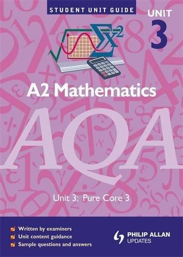 AQA A2 Mathematics Student Unit Guide: Unit 3 Pure Core 3: Unit core 3