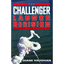 The Challenger Launch Decision – Risky Technology, Culture, & Deviance at Nasa