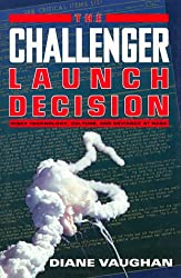 The Challenger Launch Decision: Risky Technology, Culture and Deviance at NASA