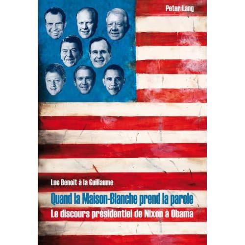 Quand la maison-blanche prend la parole: Le discours présidentiel de Nixon À Obama