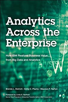 Analytics Across the Enterprise: How IBM Realizes Business Value from Big Data and Analytics par [Dietrich, Brenda L., Plachy, Emily C., Norton, Maureen F.]