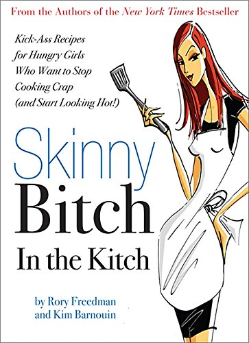 Skinny Bitch in the Kitch: Kick-Ass Solutions for Hungry Girls Who Want to Stop Cooking Crap (and Start Looking Hot!) por Kim Barnouin
