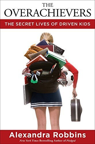 The Overachievers: The Secret Lives of Driven Kids by Alexandra Robbins (2006-08-08)
