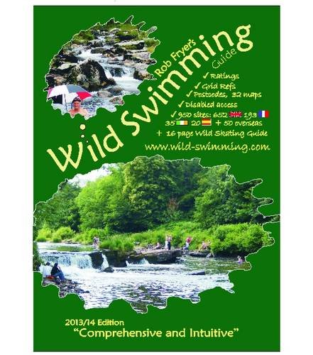 Wild Swimming Guide, 2013/14: A Directory of 950 Traditional Sites in Rivers and Lakes por Robert A. Fryer