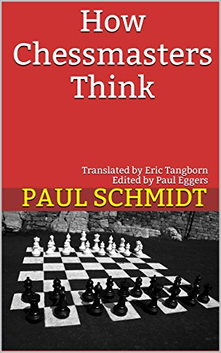 How Chessmasters Think: Translated by Eric Tangborn Edited by Paul Eggers (English Edition)