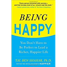 Being Happy: You Don't Have to Be Perfect to Lead a Richer, Happier Life by Tal Ben-Shahar (2010-10-14)