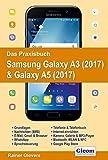 Das Praxisbuch Samsung Galaxy A3 (2017) & Galaxy A5 (2017) - Handbuch für Einsteiger