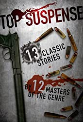 Top Suspense: 13 Classic Stories by 12 Masters of the Genre (Top Suspense Anthologies) (English Edition)