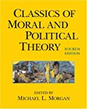 Classics of Moral And Political Theory by Michael L. Morgan (2006-01-01)