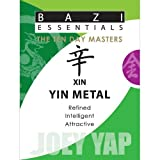 Bazi Essentials Series-Meet your Day Master and get to know yourself!: Xin (Yin) Metal by Joey Yap (2009-09-01)