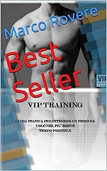 Best Seller: COME OTTENERE UN FISICO DA URLO NEL PIU' BREVE TEMPO POSSIBILE di [Rovere, Marco]