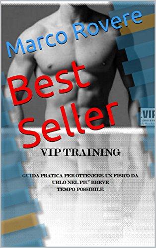 Best Seller: COME OTTENERE UN FISICO DA URLO NEL PIU' BREVE TEMPO POSSIBILE