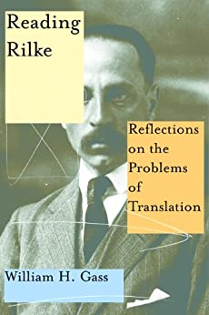 Reading Rilke: Reflections on the Problems of Translation von [Gass, William H.]