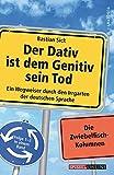 Der Dativ ist dem Genitiv sein Tod - Ein Wegweiser durch den Irrgarten der deutschen Sprache. Folge 1-3 in einem Band. Die Zwiebelfisch-Kolumnen - Bastian Sick