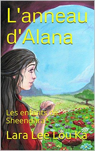 L'anneau d'Alana: Les enfants de Sheendara* par [Ka, Lara Lee Lou]