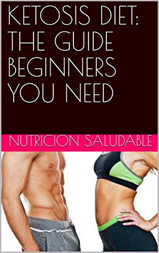 KETOSIS DIET: THE GUIDE  BEGINNERS YOU NEED por NUTRICION SALUDABLE