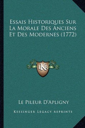 Essais Historiques Sur La Morale Des Anciens Et Des Modernes (1772)