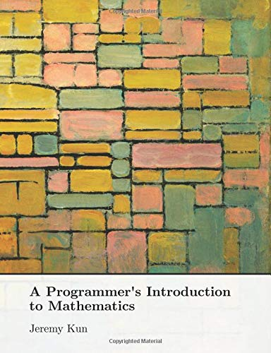 A Programmer's Introduction to Mathematics por Dr. Jeremy Kun