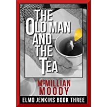 The Old Man and the Tea (Elmo Jenkins - Book Three) (English Edition)