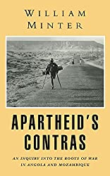 Apartheid's Contras: An Inquiry into the Roots of War in Angola and Mozambique