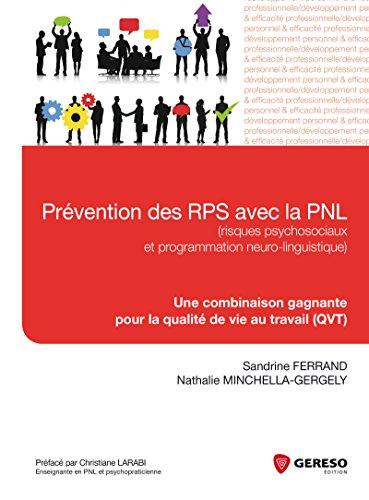 Prévention des RPS avec la PNL (risques psychosociaux et programmation neuro-linguistique)- Une combinaison gagnante au service de la qualité de vie au travail (QVT)
