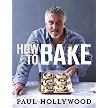 How to Bake by Hollywood, Paul (2013) Hardcover