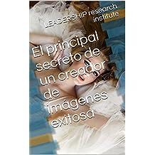 El principal secreto de un creador de imágenes exitosa (Spanish Edition)