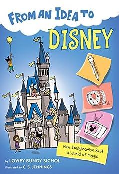 From An Idea To Disney: How Imagination Built A World Of Magic por Lowey Bundy Sichol epub