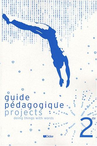 Anglais 2e Projects : Guide pédagogique par Benjamin Baudin, Claudine Lennevi, Jeremy Reyburn