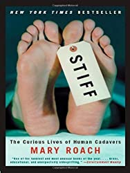 Stiff: The Curious Lives of Human Cadavers 1st by Roach, Mary (2003) Hardcover