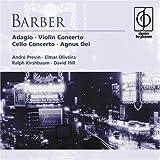 Barber: Adagio for Strings / Violin Concerto Op.14 / Essay Op.12 / Cello Concerto Op 22 / Agnus Dei