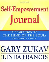 Self-Empowerment Journal: A Companion to The Mind of the Soul: Responsible Choice by Zukav, Gary, Francis, Linda (2003) Paperback